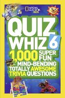 Quiz Whiz 6 1,000 Super Fun Mind-Bending Totally Awesome Trivia Questions by National Geographic Kids