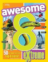 Awesome 8 Extreme by National Geographic Kids, Sarah Wassner Flynn, Brittany Moya Del Pino