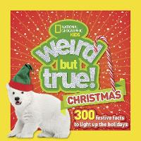 Weird But True! Christmas 300 Festive Facts to Light Up the Holidays by National Geographic Kids