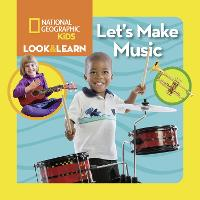 Look & Learn: Let's Make Music by National Geographic Kids, Ruth A Musgrave