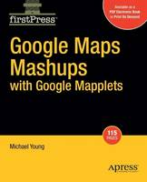 Google Maps Mashups with Google Mapplets by Michael Young
