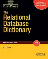 The Relational Database Dictionary, Extended Edition by Christopher M. Date, C. J. Date
