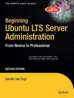 Beginning Ubuntu LTS Server Administration From Novice to Professional by Van Vugt Sander