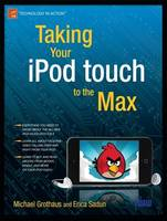 Taking Your iPod touch to the Max by Erica Sadun, Michael Grothaus