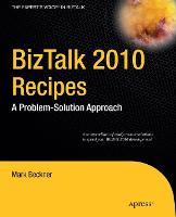 BizTalk 2010 Recipes A Problem-Solution Approach by Mark Beckner, Ben Goeltz, Brandon Gross, Brennan O'Reilly