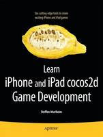 Learn iPhone and iPad cocos2d Game Development The Leading Framework for Building 2D Graphical and Interactive Applications by Steffen Itterheim