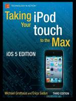 Taking your iPod touch to the Max, iOS 5 Edition by Michael Grothaus, Erica Sadun