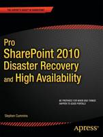 Pro SharePoint 2010 Disaster Recovery and High Availability by Stephen Cummins
