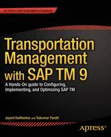 Transportation Management with SAP TM 9 A Hands-on Guide to Configuring, Implementing, and Optimizing SAP TM by Jayant Daithankar, Tejkumar Pandit