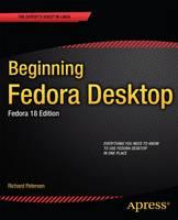 Beginning Fedora Desktop Fedora 18 Edition by Richard Petersen