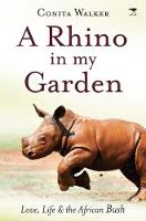 A rhino in my garden Love, life and the African bush by Conita Walker