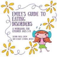 Emily's Guide to Eating Disorders A Workbook for Children Ages 5-11 by Sherri Hicks Lmsw