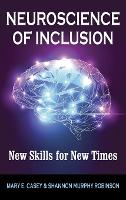 Neuroscience of Inclusion New Skills for New Times by Mary E Casey