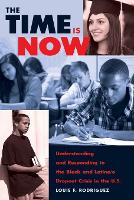 The Time Is Now Understanding and Responding to the Black and Latina/o Dropout Crisis in the U.S. by Louie F. Rodriguez