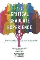 The Critical Graduate Experience An Ethics of Higher Education Responsibilities by Charlotte Achieng-Evensen, Janae Dimick, Ndindi Kitonga, Maryann Krikorian