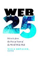 Web 25 Histories from the First 25 Years of the World Wide Web by Niels Brugger