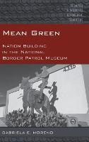 Mean Green Nation Building in the National Border Patrol Museum by Gabriela E. Moreno