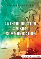 An Introduction to Visual Communication From Cave Art to Second Life (2nd edition) by Susan B. Barnes