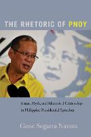 The Rhetoric of PNoy Image, Myth, and Rhetorical Citizenship in Philippine Presidential Speeches by Gene Segarra Navera