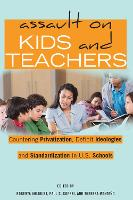 Assault on Kids and Teachers Countering Privatization, Deficit Ideologies and Standardization in U.S. Schools by Paul C. Gorski