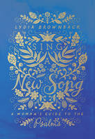 Sing a New Song A Woman's Guide to the Psalms by Lydia Brownback