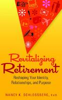 Revitalizing Retirement Reshaping Your Identity, Relationships, and Purpose by