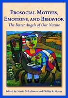 Prosocial Motives, Emotions, and Behavior The Better Angels of Our Nature by