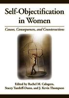 Self-Objectification in Women Causes, Consequences and Counteractions by Rachel M. Calogero