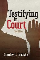 Testifying in Court Guidelines and Maxims for the Expert Witness by Stanley L. Brodsky