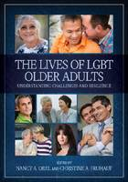 The Lives of LGBT Older Adults Understanding Challenges and Resilience by Nancy A. Orel