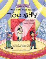 What To Do When You Feel Too Shy A Kid's Guide to Overcoming Social Anxiety by Claire A. B. Freeland, Jacqueline B. Toner