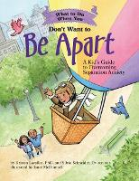 What to Do When You Don't Want to Be Apart A Kid's Guide to Overcoming Separation Anxiety by Kristen Lavallee, Silvia Schneider