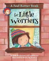 A Feel Better Book for Little Worriers by Holly Brochmann, Leah Bowen