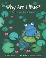 Why Am I Blue? A Story About Being Yourself by Kallu Dakos