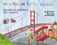 When You Look Out the Window How Phyllis Lyon and Del Martin Built a Community by Gayle E. Pitman