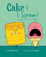 Cake & I Scream! ...being bossy isn't sweet by Michael Genhart