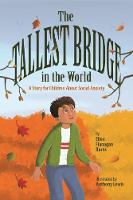 The Tallest Bridge in the World A Story for Children About Social Anxiety by Ellen Flanagan Burns