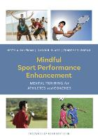 Mindful Sport Performance Enhancement Mental Training for Athletes and Coaches by Keith A. Kaufman, Carol R. Glass, Timothy R. Pineau