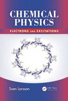 Chemical Physics Electrons and Excitations by Sven (Chalmers University of Technology, Gothenburg, Sweden) Larsson