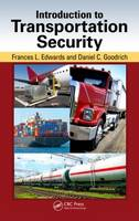 Introduction to Transportation Security by Frances L. (Mineta Transportation Institute, San Jose State University, California, USA) Edwards, Daniel C. (Mineta T Goodrich