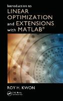 Introduction to Linear Optimization and Extensions with MATLAB (R) by Roy H. (University of Toronto, Canada) Kwon