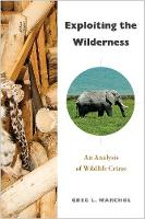 Exploiting the Wilderness An Analysis of Wildlife Crime by Greg L. Warchol