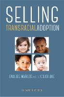 Selling Transracial Adoption Families, Markets, and the Color Line by Elizabeth Raleigh