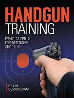 Handgun Training - Practice Drills for Defensive Shooting by Grant Cunningham