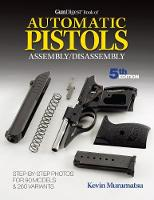 Gun Digest Book of Automatic Pistols Assembly/Disassembly by Kevin Muramatsu