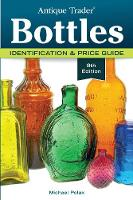 Antique Trader Bottles Identification & Price Guide by Michael Polak
