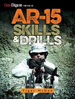 AR-15 Skills & Drills Learn to Run Your AR Like a Pro by Tiger McKee
