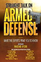 Straight Talk on Armed Defense What the Experts Want You to Know by Massad Ayoob