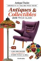Antique Trader Antiques & Collectibles Price Guide 2018 by Eric Bradley