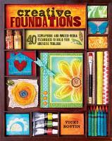 Creative Foundations 40 Scrapbook and Mixed Media Techniques to Build Your Artistic Toolbox by Vicki Boutin